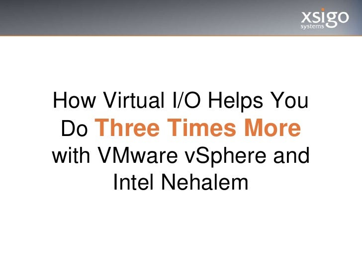 How Virtual I/O Helps You Do Three Times More with VMware vSphere and Intel Nehalem<br />