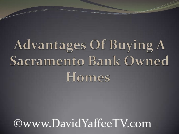 Advantages Of Buying A Sacramento Bank Owned Homes