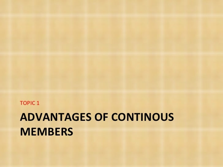 Advantages of continous members