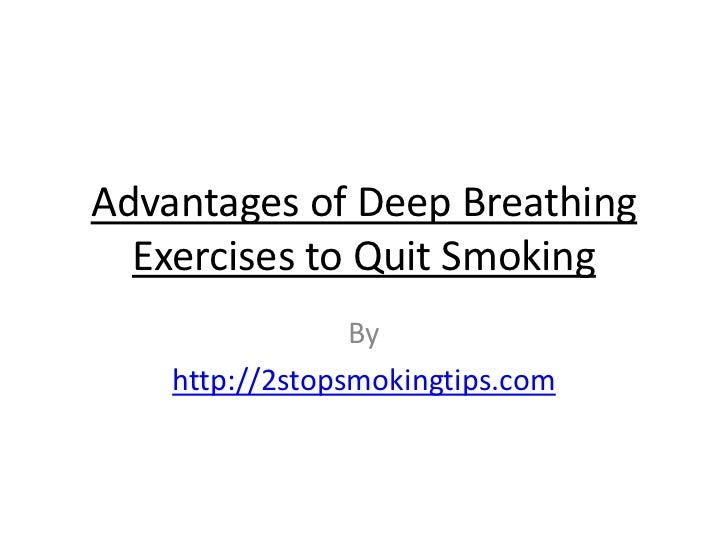 Advantages of Deep Breathing  Exercises to Quit Smoking                 By    http://2stopsmokingtips.com