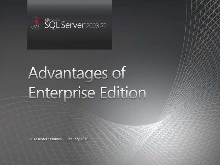 Advantages of Enterprise Edition<br /><Presenter's Name>  |January 2010<br />