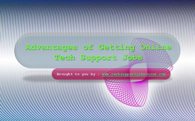 Advantages of Getting Online Tech Support Jobs Brought to you by : www.techsupportjobsource.com