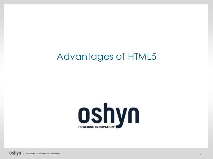 Advantages of HTML5© COPYRIGHT   2012 OSHYN INCORPORATED                  1