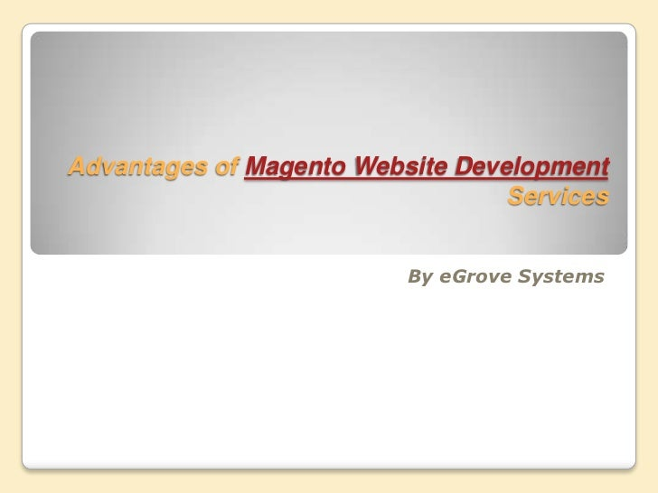 Advantages of Magento Website Development Services<br />By eGrove Systems<br />