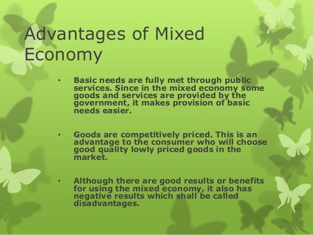 advantages and disadvantages of mixed economy Definition, features and examples of mixed economies evaluation of advantages and disadvantages of allowing government to manage part of the economy and leaving rest.