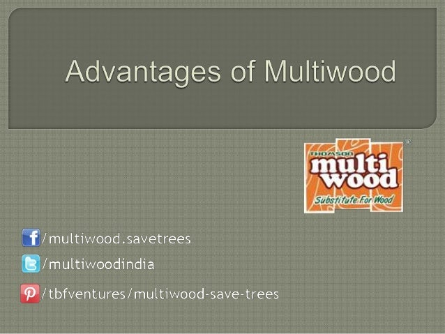 Advantages of multiwood