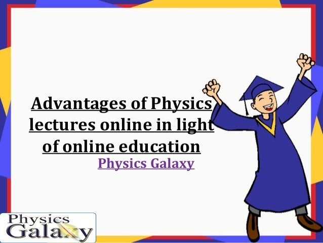 Advantages of physics lectures online in light of online ...
