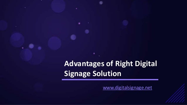Advantages of Right Digital Signage Solution www.digitalsignage.net