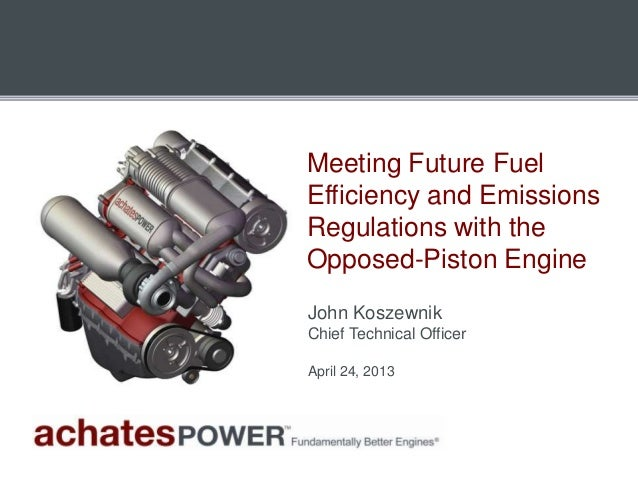 Meeting Future FuelEfficiency and EmissionsRegulations with theOpposed-Piston EngineJohn KoszewnikChief Technical OfficerA...