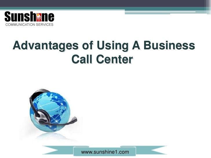 Advantages of Using A Business <br />                  Call Center<br />www.sunshine1.com<br />