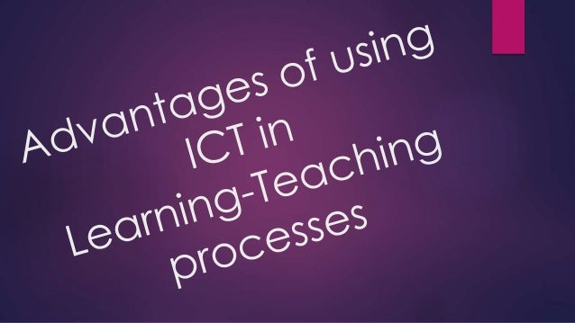 Advantages of Using ICT in Learning-Teaching Process
