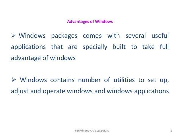 Advantages of Windows Windows packages comes with several usefulapplications that are specially built to take fulladvanta...