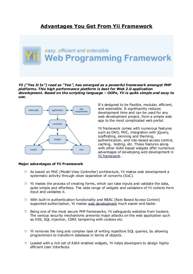 "Advantages You Get From Yii FrameworkYii (""Yes It Is"") read as ""Yee"", has emerged as a powerful framework amongst PHPplatf..."
