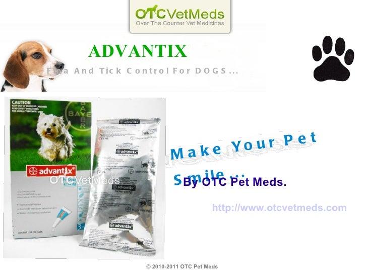 © 2010-2011 OTC Pet Meds  Make Your Pet Smile... By OTC Pet Meds. http://www.otcvetmeds.com ADVANTIX Flea And Tick Control...