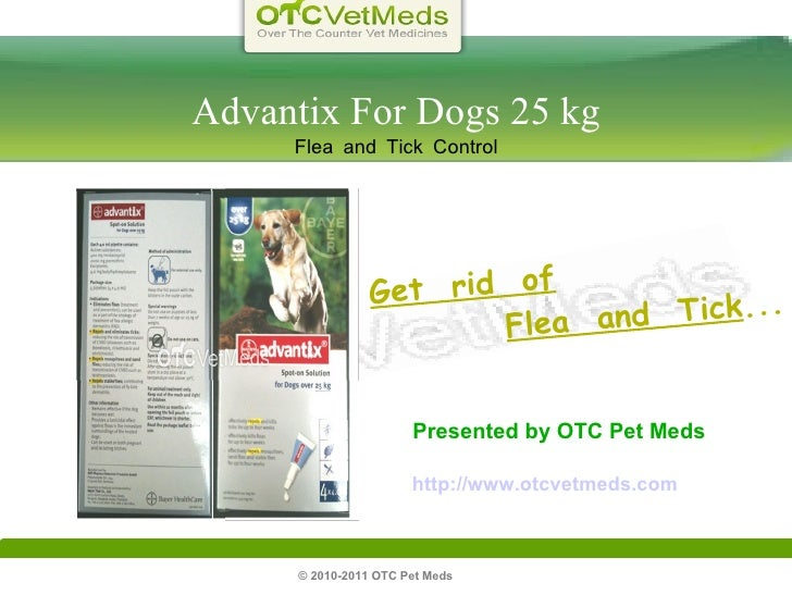 © 2010-2011 OTC Pet Meds  Advantix For Dogs 25 kg Flea and Tick Control Get  rid  of   Flea  and  Tick ... Presented by OT...
