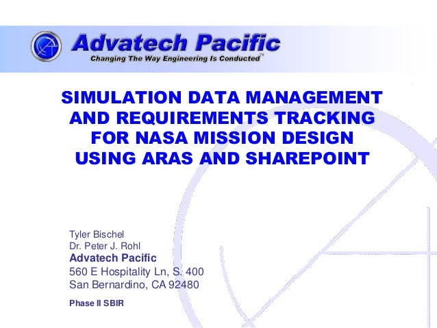 SIMULATION DATA MANAGEMENT AND REQUIREMENTS TRACKING   FOR NASA MISSION DESIGN USING ARAS AND SHAREPOINTTyler BischelDr. P...
