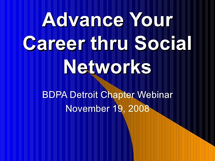 Advance Your Career thru Social Networks BDPA Detroit Chapter Webinar November 19, 2008