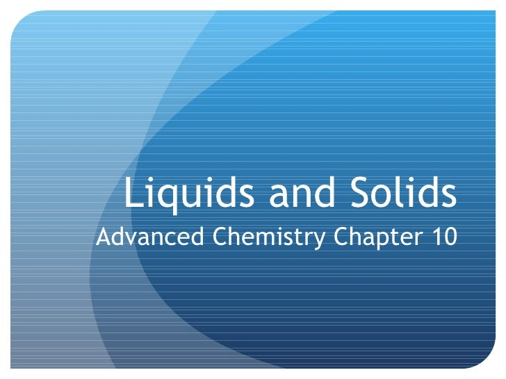 Liquids and Solids Advanced Chemistry Chapter 10