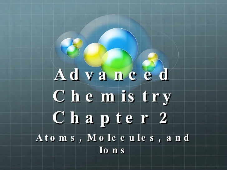 Advanced Chemistry Chapter 2 Atoms, Molecules, and Ions