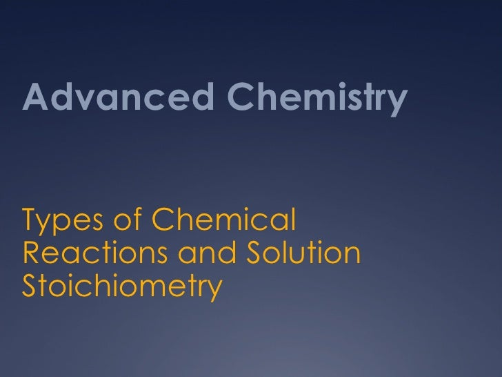 Advanced Chemistry Types of Chemical Reactions and Solution Stoichiometry