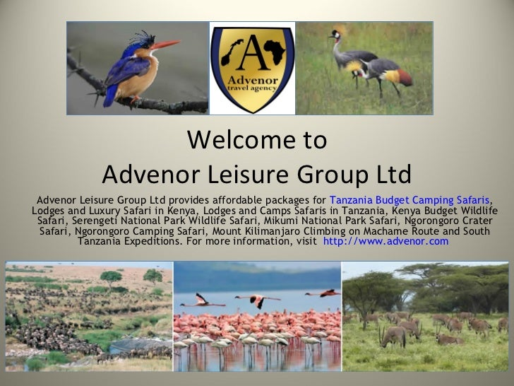 Welcome to              Advenor Leisure Group Ltd Advenor Leisure Group Ltd provides affordable packages for Tanzania Budg...