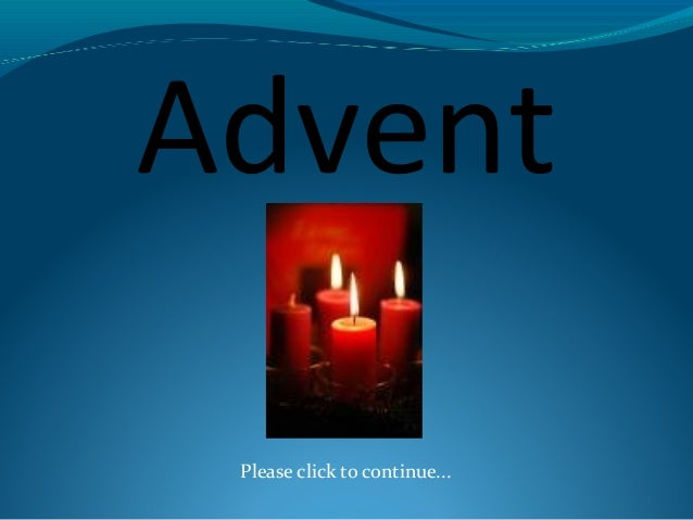 Advent Please click to continue...