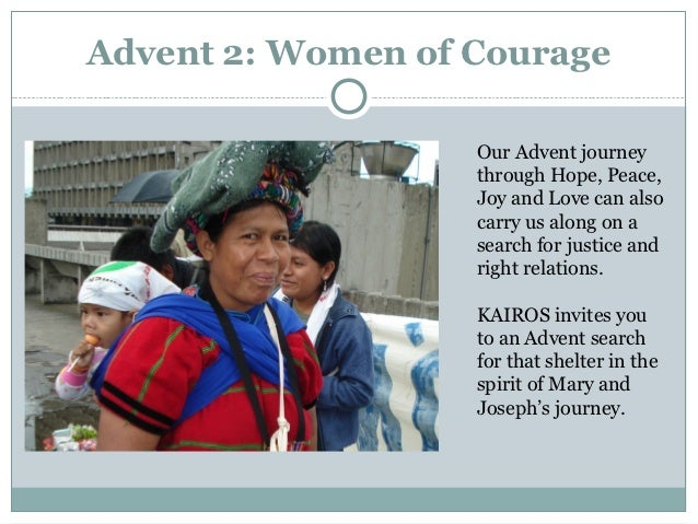 Advent 2: Women of Courage                   Our Advent journey                   through Hope, Peace,                   J...