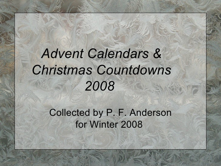 Advent Calendars & Christmas Countdowns 2008   Collected by P. F. Anderson for Winter 2008