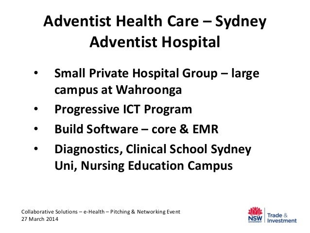 Adventist Health Care – Sydney Adventist Hospital • Small Private Hospital Group – large campus at Wahroonga • Progressive...