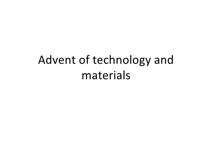 Advent Of Technology And Materials