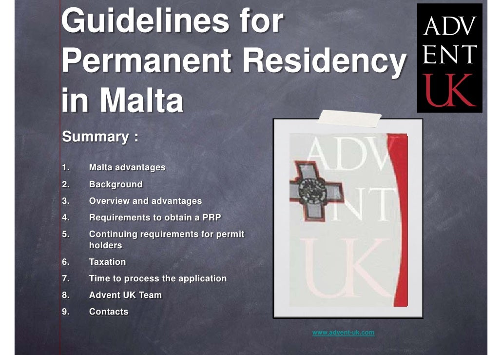 Guidelines for Permanent Residency in Malta Summary : 1.   Malta advantages 2.   Background 3.   Overview and advantages 4...