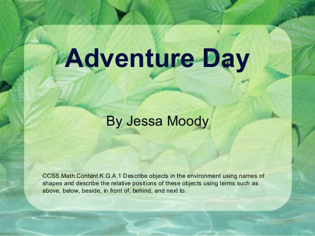 Adventure Day By Jessa Moody CCSS.Math.Content.K.G.A.1 Describe objects in the environment using names of shapes and descr...