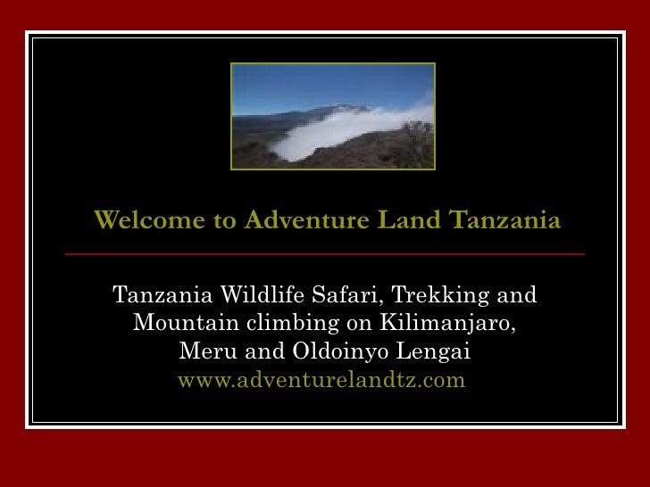 Welcome to Adventure Land Tanzania Tanzania Wildlife Safari, Trekking and Mountain climbing on Kilimanjaro, Meru and Oldoi...