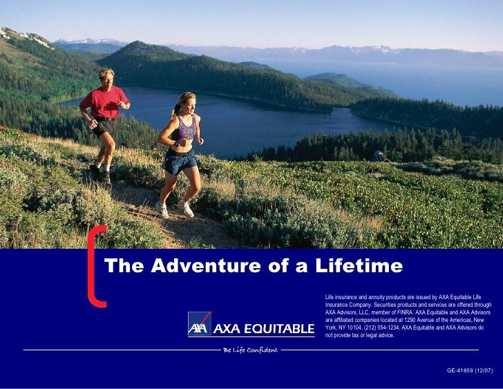 The Adventure of a Lifetime GE-41859 (12/07) Life insurance and annuity products are issued by AXA Equitable Life Insuranc...