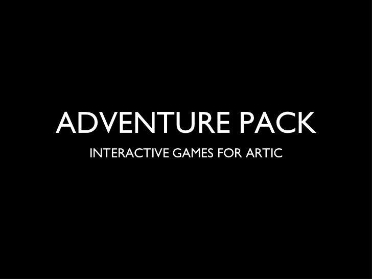 ADVENTURE PACK <ul><li>INTERACTIVE GAMES FOR ARTIC </li></ul>