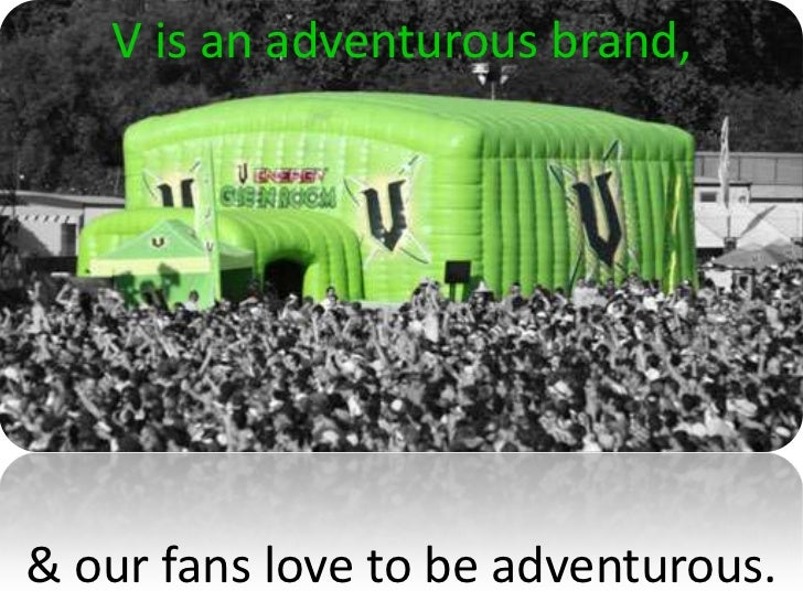 V is an adventurous brand,& our fans love to be adventurous.