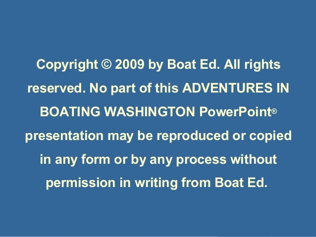 Copyright © 2009 Boat Ed Copyright © 2009 by Boat Ed. All rights reserved. No part of this ADVENTURES IN BOATING WASHINGTO...
