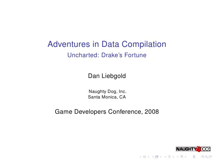 Adventures in Data Compilation    Uncharted: Drake's Fortune           Dan Liebgold           Naughty Dog, Inc.           ...