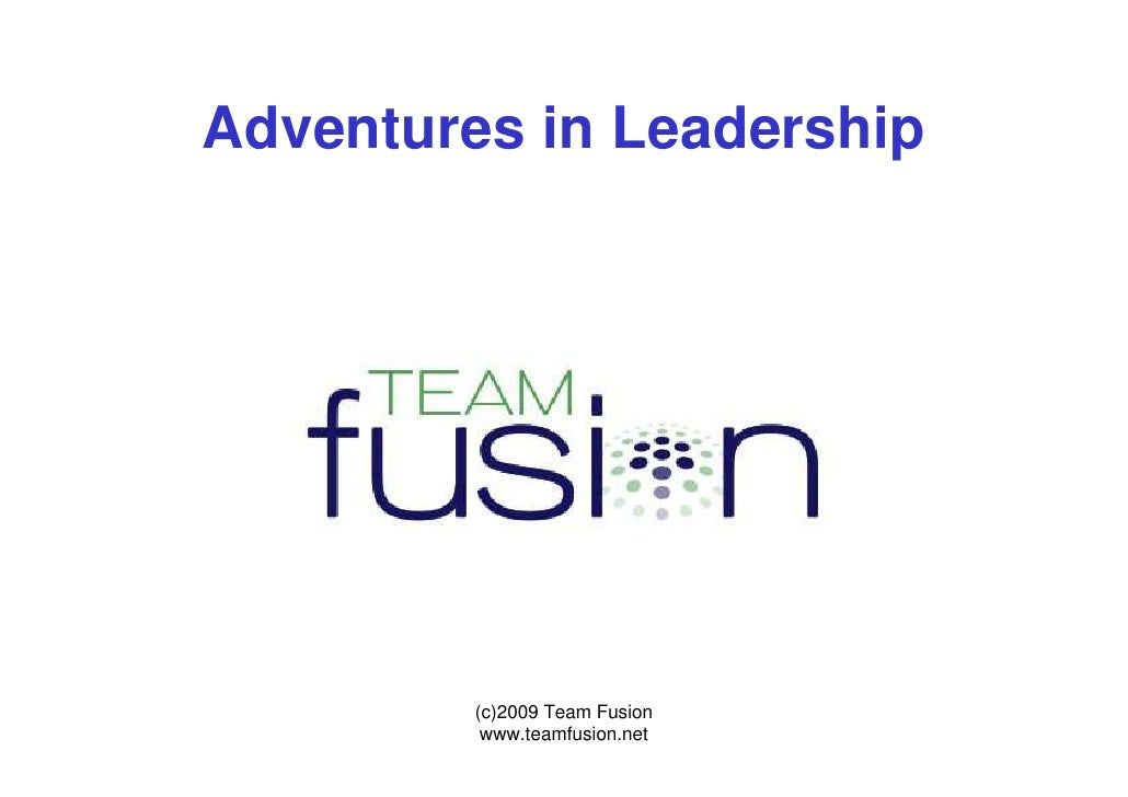Adventures in Leadership              (c)2009 Team Fusion           www.teamfusion.net