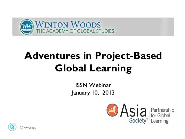 Adventures in Project-Based       Global Learning             ISSN Webinar           January 10, 2013@wwcsags