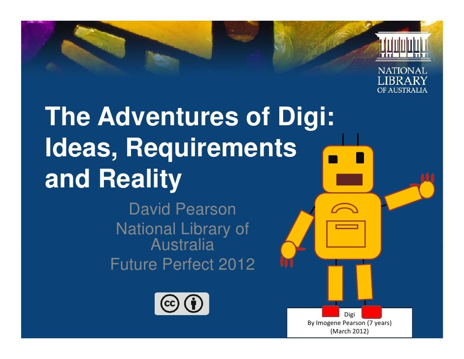 The Adventures of Digi:Th Ad      t    f Di iIdeas, Requirements deas, equ e e tsand Reality       David Pearson      Nati...