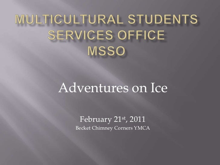 Multicultural Students services officemsso<br />Adventures on Ice<br />February 21st, 2011<br />Becket Chimney Corners YMC...
