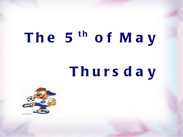 The 5 th  of May   Thursday