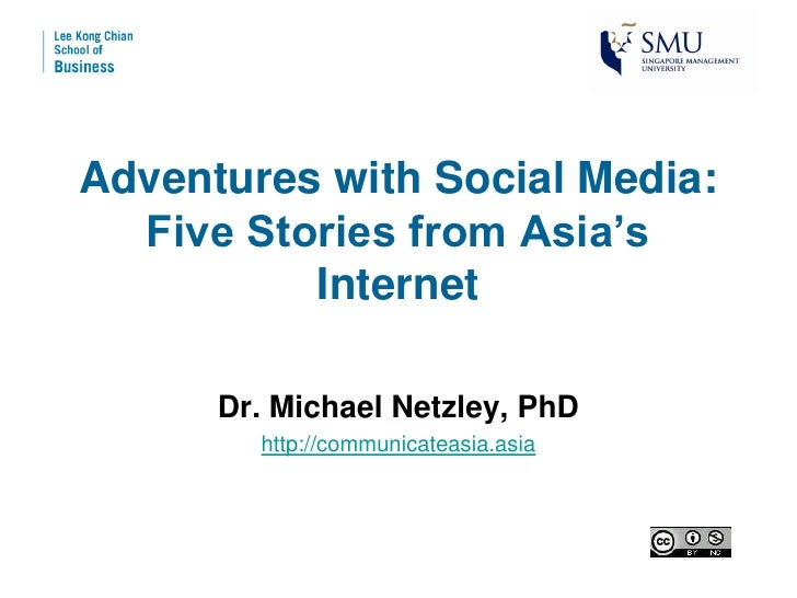 Adventures with Social Media:   Five Stories from Asia's           Internet        Dr. Michael Netzley, PhD         http:/...