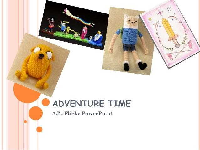 ADVENTURE TIME AJ's Flickr PowerPoint