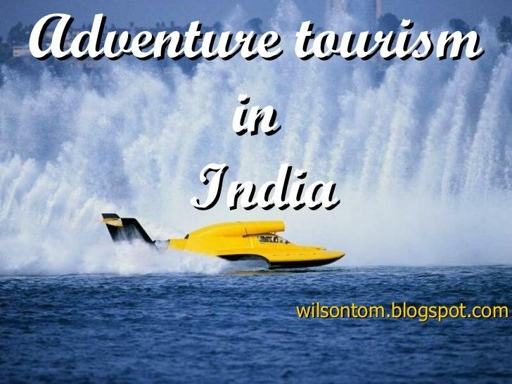 Adventure tourism       in     India          wilsontom.blogspot.com