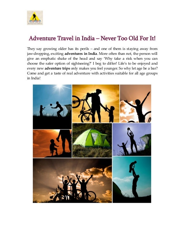 Adventure Travel in India – Never Too Old For It! They say growing older has its perils – and one of them is staying away ...