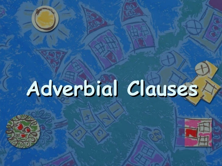 adverbial clauses An adverb clause of time shows when something happens it is usually introduced by time adverbs examples are: before, after, as, when, while, until, as.