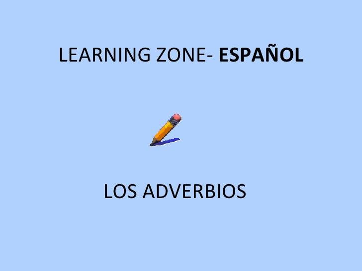LEARNING ZONE-  ESPAÑOL LOS ADVERBIOS