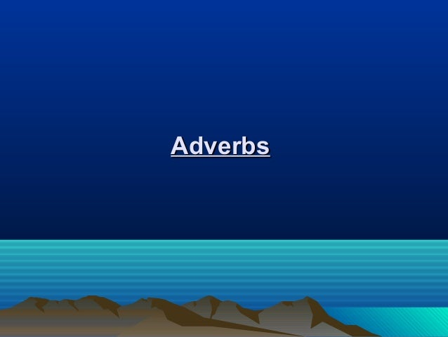 AdverbsAdverbs